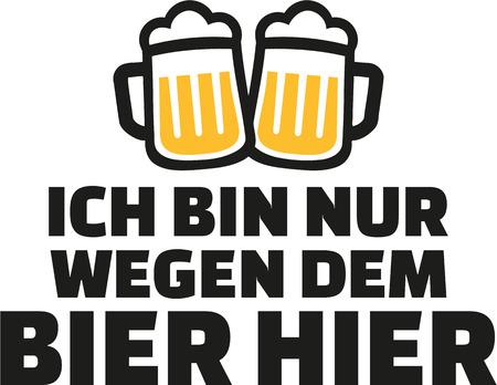 I just came for the beer. German beer saying. Ilustração