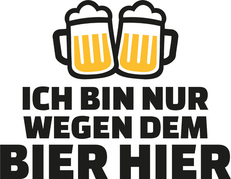 saying: I just came for the beer. German beer saying. Illustration