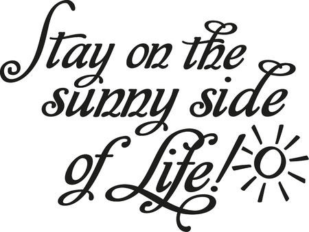 sunny side: Stay on the sunny side of life with sun Illustration