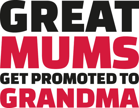 promoted: Great Mums get promoted to grandma. Slogan.