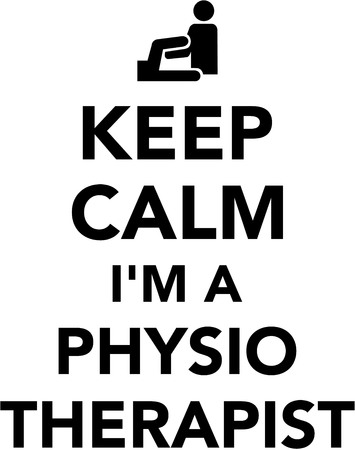 physiotherapist: Keep calm I am a Physiotherapist