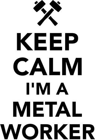 Keep calm I am a Metal worker