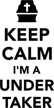 undertaker: Keep calm I am a Undertaker