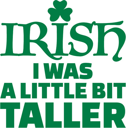was: Irish i was a little bit taller - St. Patricks day saying