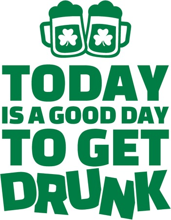 good day: Today is a good day to get drunk - St. Patricks day Illustration