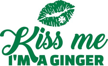 Kiss me I am a ginger. St. Patricks Day.