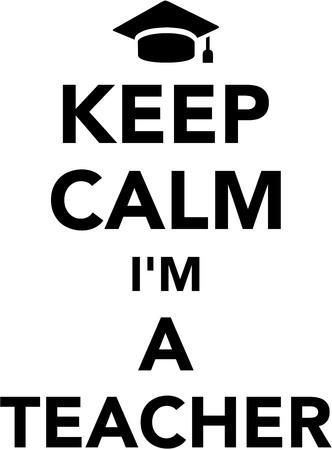 am: Keep calm I am a teacher