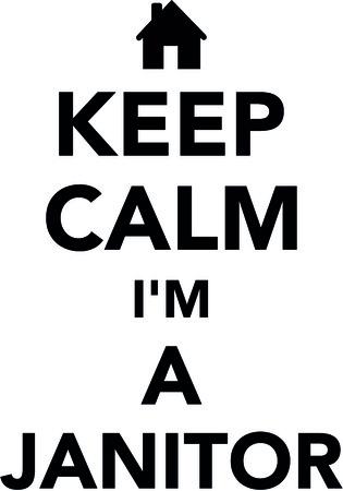 Keep calm I am a janitor with black house