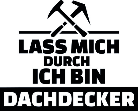 German words for let me through I am a roofer with roofing hammers.