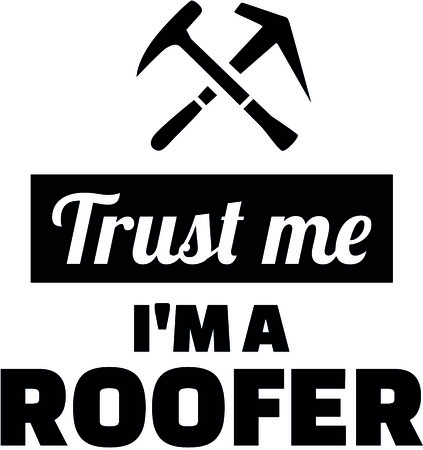 Trust me I am a roofer with crossed roofing tools illustration.