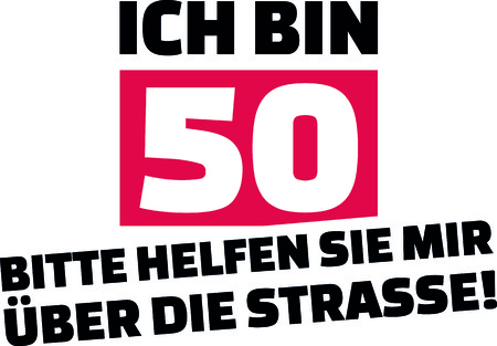 I am 50, please help me cross the street slogan for birthdays in German. Illustration