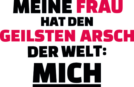 My wife has the best ass in the world: me slogan in red and black in German.