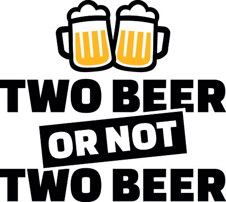 Two beer or not two beer slogan with two yellow beer glasses