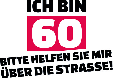 I am 60, please help me cross the street slogan for birthdays in German.