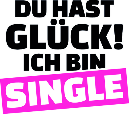Lucky you, I am single slogan pink and black for flirting in German.