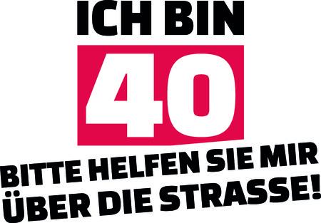 I am 40, please help me cross the street slogan for birthdays in German.