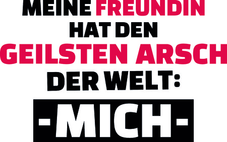My girlfriend has the best ass in the world: me slogan in red and black in German.