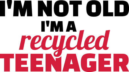 I am not old I am a recycled teenager black and red slogan. Illustration