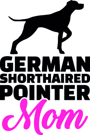 German short haired pointer mom with pink word illustration.
