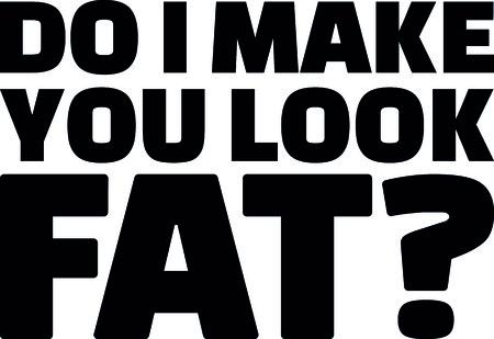 Do I make you look fat saying Imagens - 99162434