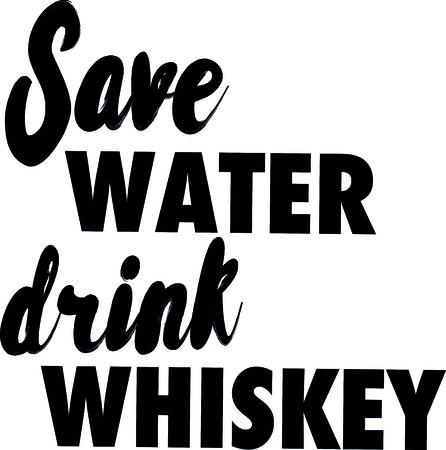 Save water drink whiskey slogan illustration.