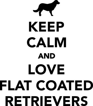 Keep calm and love Flat Coated Retrievers