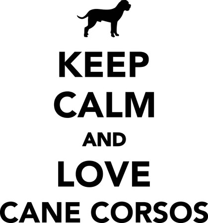 Keep calm and love Cane Corsos