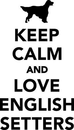 Keep calm and love English Setters