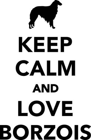 Keep calm and love Borzois
