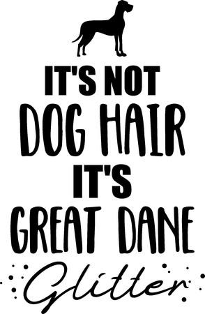 It's not dog hair, it's Great Dane glitter slogan