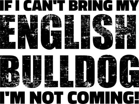 If I cant bring my English Bulldog Im not coming Ilustração