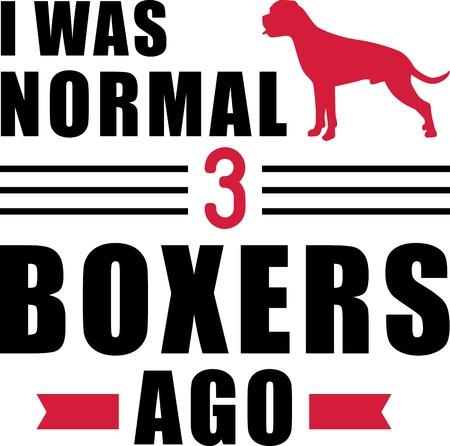 I was normal three Boxers ago slogan