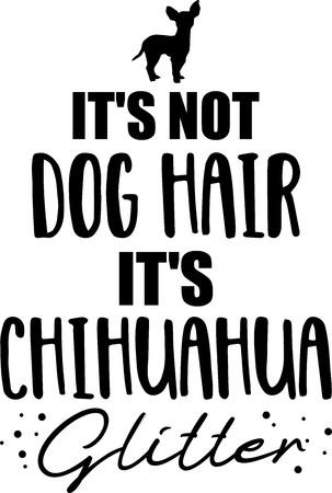 Its not dog hair, its Chihuahua glitter slogan Ilustração