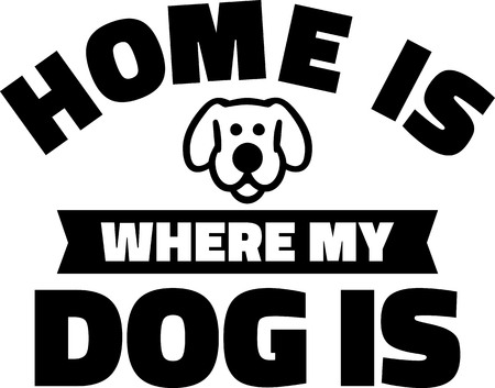 Home is where my dog is slogan