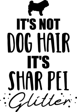 Its not dog hair, its Shar Pei glitter slogan
