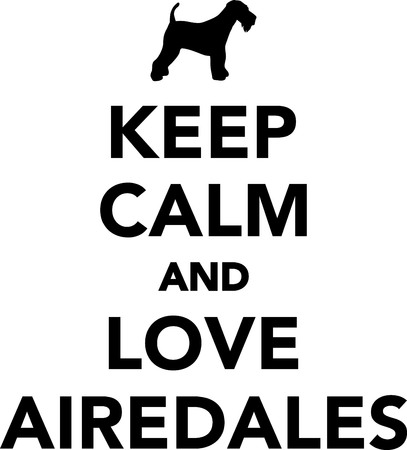 Keep calm and love Airedales Illustration