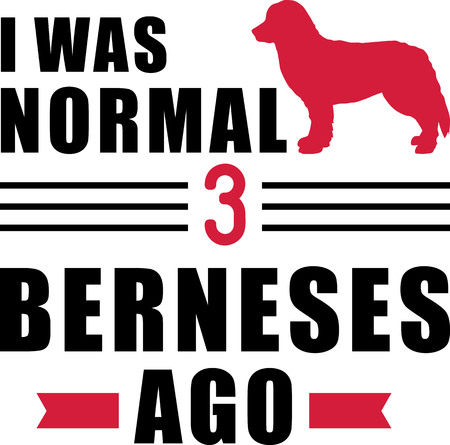 I was normal three Bernese Mountain ago slogan Stock Illustratie