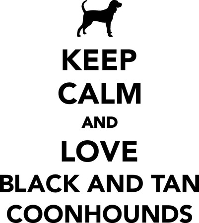 Keep calm and love Black and Tan Coonhounds