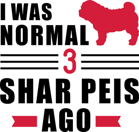 I was normal three Shar Peis ago slogan Ilustração