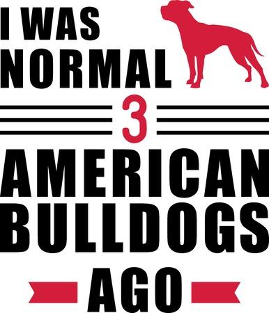 I was normal three American Bulldogs ago slogan Ilustração