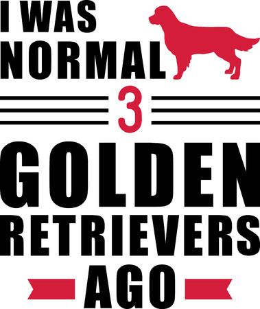I was normal three Golden Retriever ago slogan Ilustração