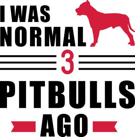 I was normal three Pit Bull Terriers ago slogan Ilustração