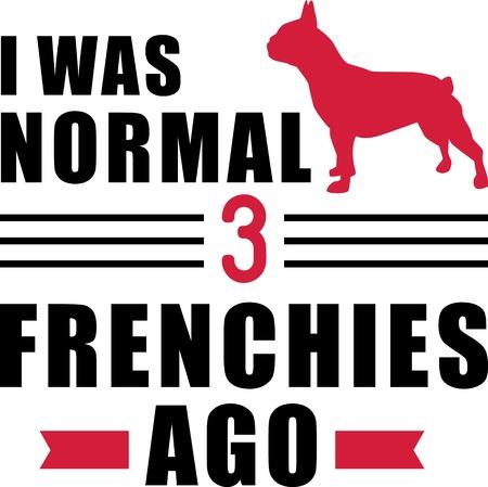 I was normal three Frenchies ago slogan