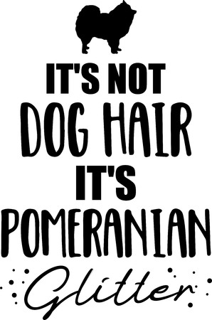 It's not dog hair, it's Pomeranian glitter slogan
