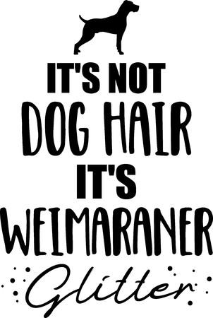 Its not dog hair, its Weimaraner glitter slogan Illustration