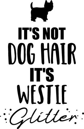 Its not dog hair, its Westie glitter slogan