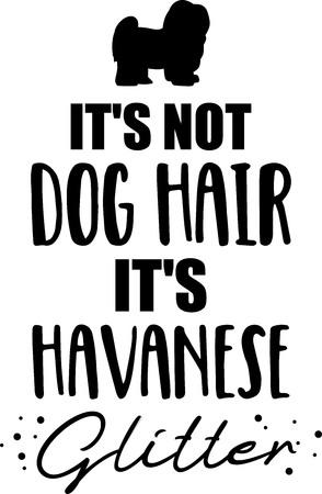 Its not dog hair, its Havanese glitter slogan