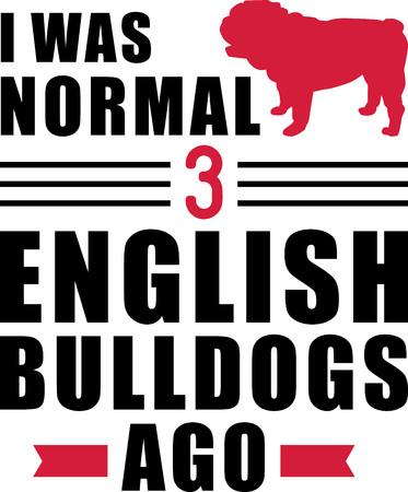 I was normal three English Bulldogs ago slogan Ilustração