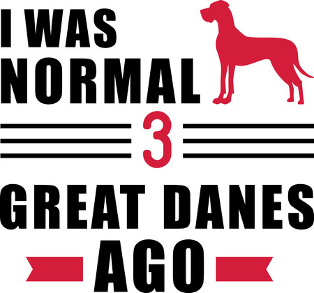 I was normal three Great Danes ago slogan