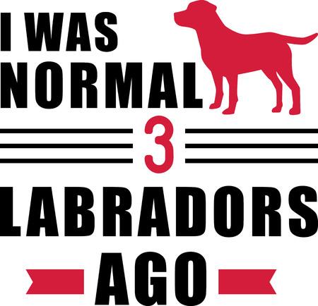 I was normal three Labradors ago slogan Ilustração